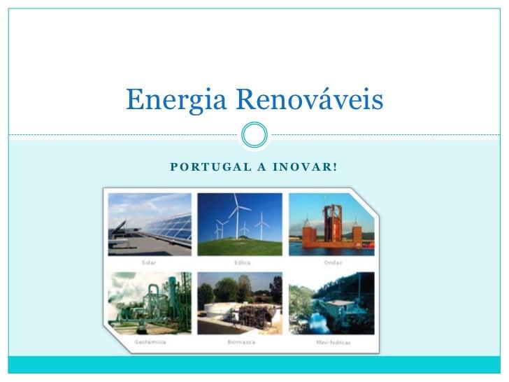 Portugal a inovar!<br />Energia Renováveis<br />
