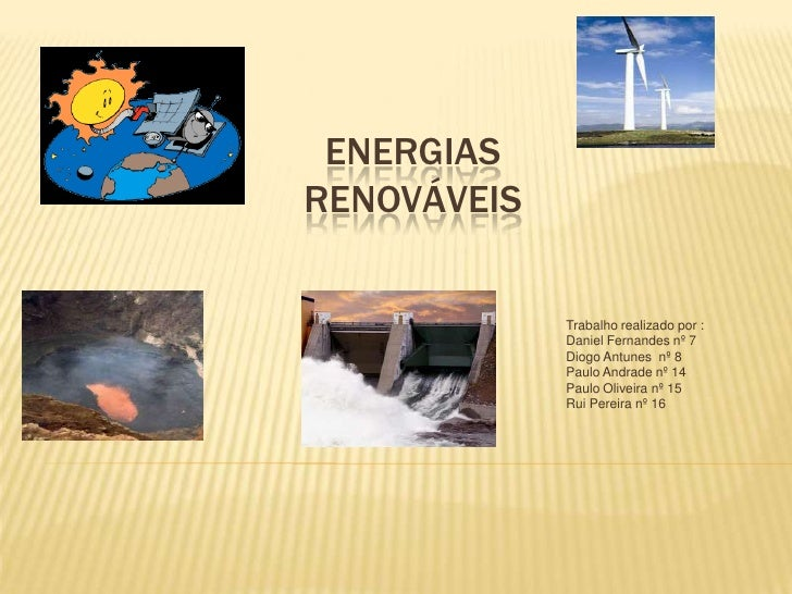 Energias renováveis<br />Trabalho realizado por :<br />Daniel Fernandes nº 7<br />Diogo Antunes  nº 8<br />Paulo Andrade n...