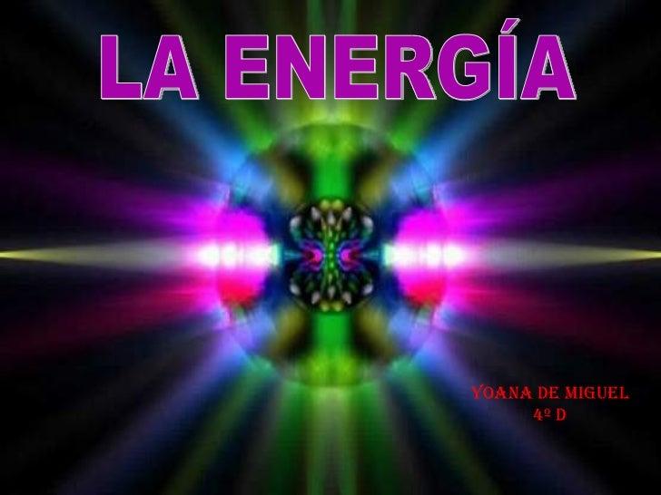 LA ENERGÍA Yoana de miguel 4º d