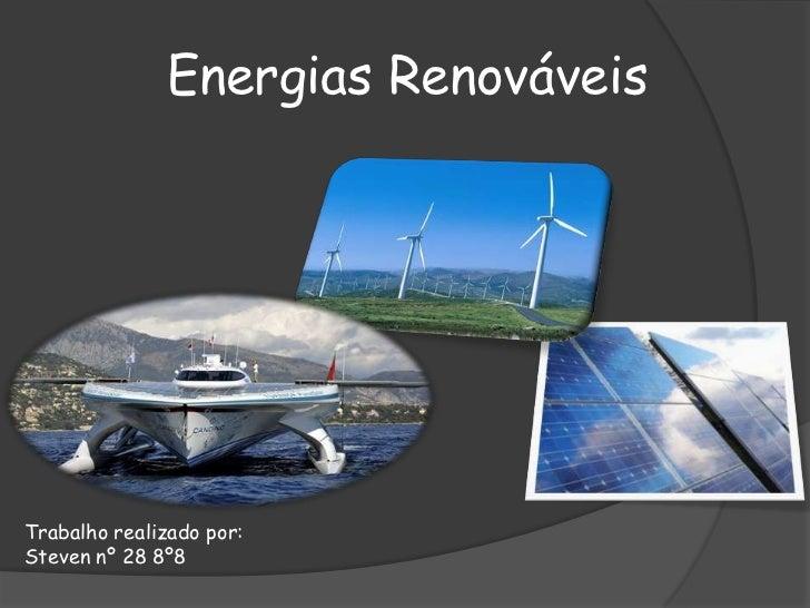 Energias RenováveisTrabalho realizado por:Steven nº 28 8º8