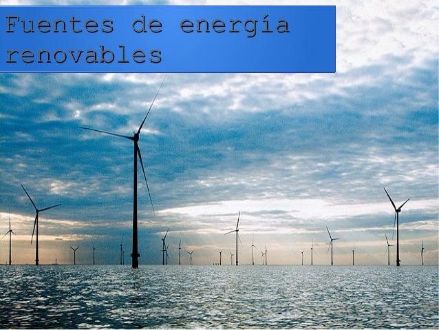 Fuentes de energíaFuentes de energía renovablesrenovables
