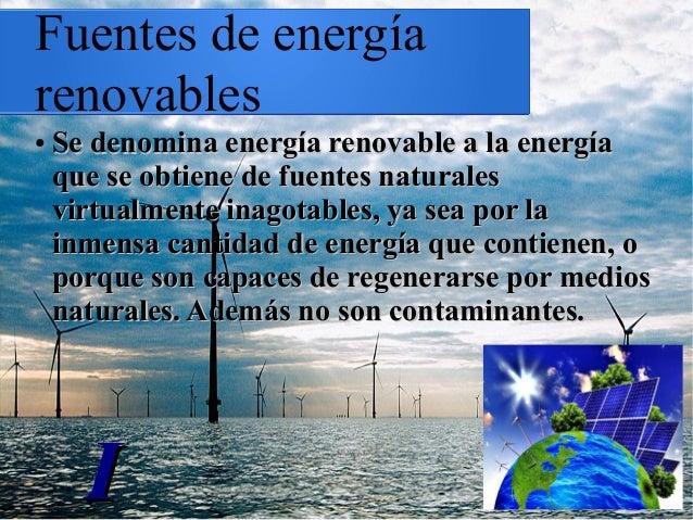 Fuentes de energía renovables ● Se denomina energía renovable a la energíaSe denomina energía renovable a la energía que s...