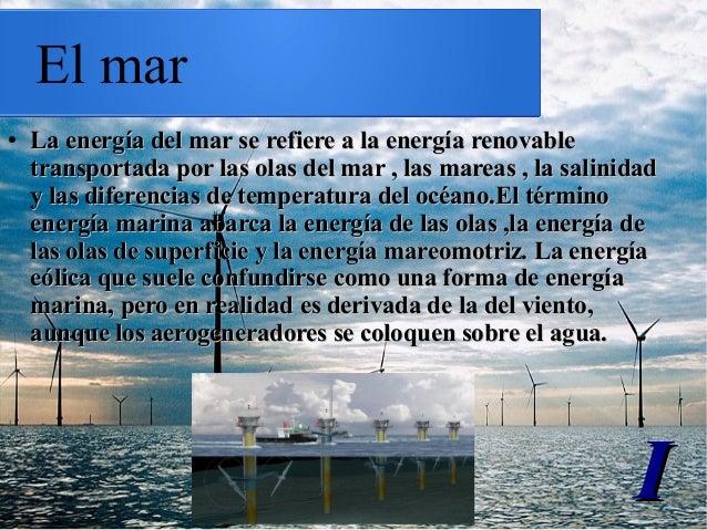 El mar ● La energía del mar se refiere a la energía renovableLa energía del mar se refiere a la energía renovable transpor...