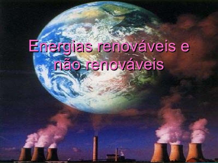 Energias renováveis e não renováveis