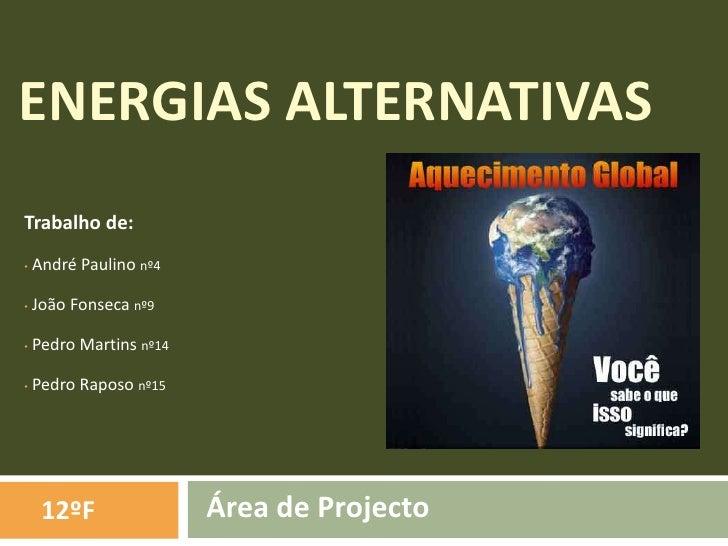 Energias Alternativas<br />Trabalho de:<br /><ul><li> André Paulino nº4