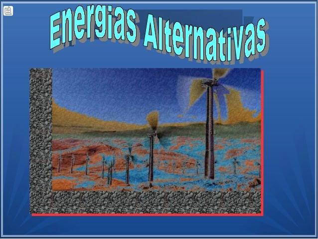 2 Energía Alternativas Las energías alternativas son aquellas que surgen como solución para disminuir el impacto ambiental...