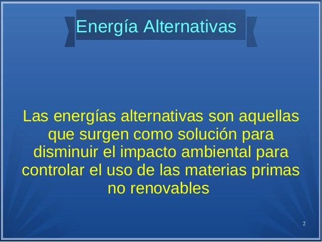 3 IndiceIndice ●Energía Eólica ●Energía Solar ●Energía Mareomotriz ●Energía Geométrica ●Biomasa ●Energía Alternativas en E...