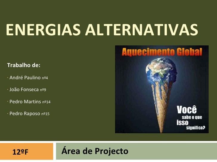 ENERGIAS ALTERNATIVAS <ul><li>Trabalho de: </li></ul><ul><li>André Paulino  nº4 </li></ul><ul><li>João Fonseca  nº9 </li><...