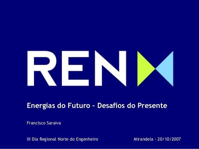 III Dia Regional Norte do Engenheiro - 20/10/07 1 Energias Renováveis e Eficiência Energética Seminário APE 05/06/2007 Ene...
