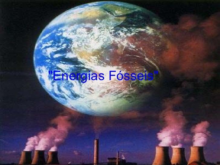 """""""Energias Fósseis"""""""
