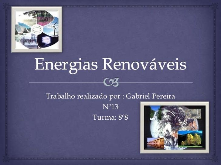 Trabalho realizado por : Gabriel Pereira                 Nº13              Turma: 8º8