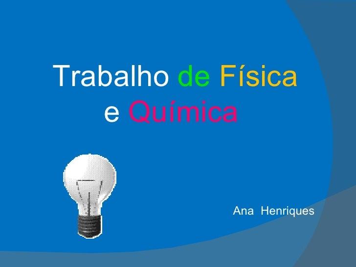 Ana  Henriques  Trabalho  de   Física   e  Química