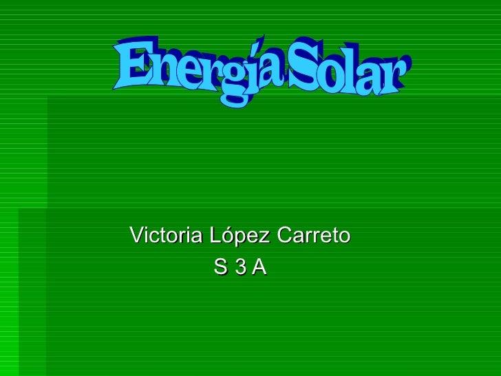 Victoria López Carreto S 3 A Energía Solar