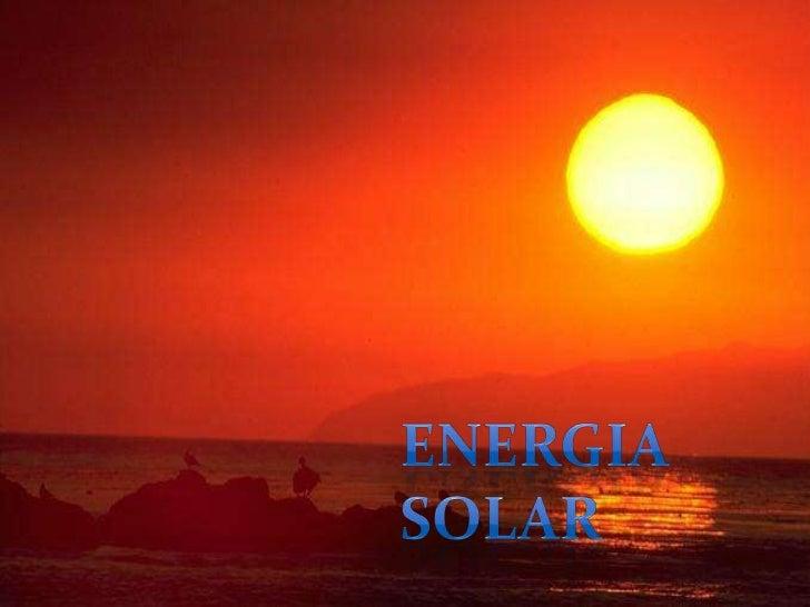  Energia solar é aquela proveniente do Sol (energia  térmica e luminosa). Esta energia é captada por painéis  solares, fo...
