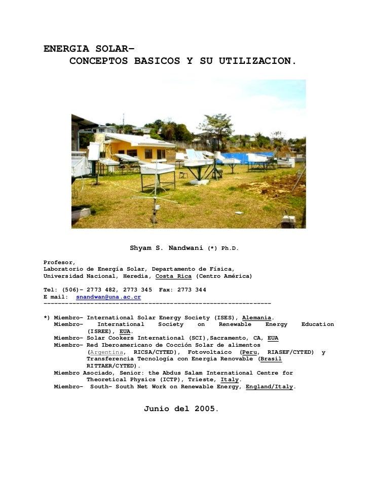 ENERGIA SOLAR-    CONCEPTOS BASICOS Y SU UTILIZACION.                       Shyam S. Nandwani (*) Ph.D.Profesor,Laboratori...