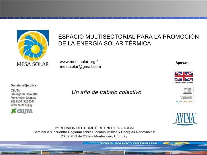 Apoyan : ESPACIO MULTISECTORIAL PARA LA PROMOCIÓN DE LA ENERGÍA SOLAR TÉRMICA www.mesasolar.org / mesasolar@gmail.com 5ª R...