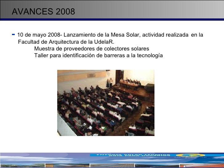 AVANCES 2008 <ul><li>-   10 de mayo 2008- Lanzamiento de la Mesa Solar, actividad realizada  en la  Facultad de Arquitectu...