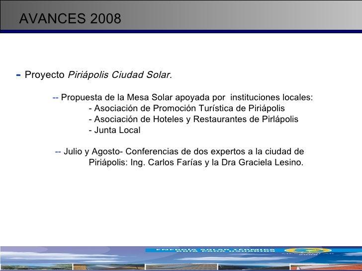AVANCES 2008 <ul><li>-   Proyecto  Piriápolis Ciudad Solar.   </li></ul><ul><ul><li>--  Propuesta de la Mesa Solar apoyada...