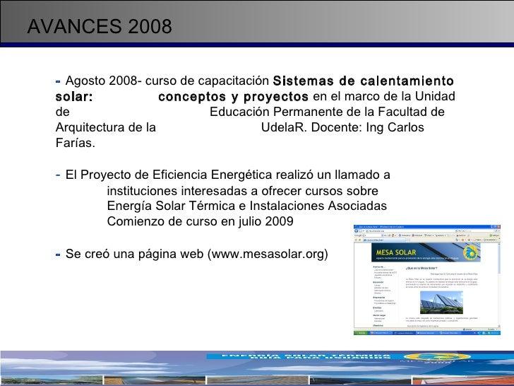 AVANCES 2008 <ul><li>-   Agosto 2008- curso de capacitación  Sistemas de calentamiento solar:  conceptos y proyectos  en e...