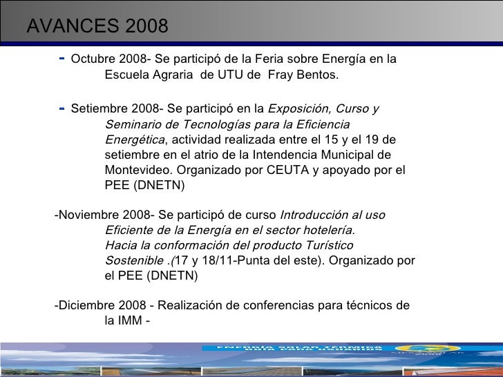 AVANCES 2008 <ul><li>-   Octubre 2008- Se participó de la Feria sobre Energía en la  Escuela Agraria  de UTU de  Fray Bent...