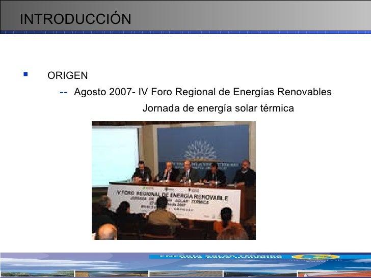 <ul><li>ORIGEN </li></ul><ul><ul><ul><li>--   Agosto 2007- IV Foro Regional de Energías Renovables </li></ul></ul></ul><ul...