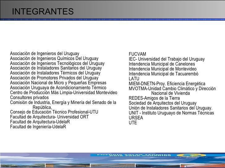 INTEGRANTES Asociación de Ingenieros del Uruguay Asociación de Ingenieros Químicos Del Uruguay Asociación de Ingenieros Te...