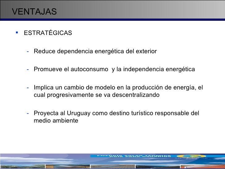 VENTAJAS <ul><li>ESTRATÉGICAS  </li></ul><ul><ul><li>Reduce dependencia energética del exterior </li></ul></ul><ul><ul><li...
