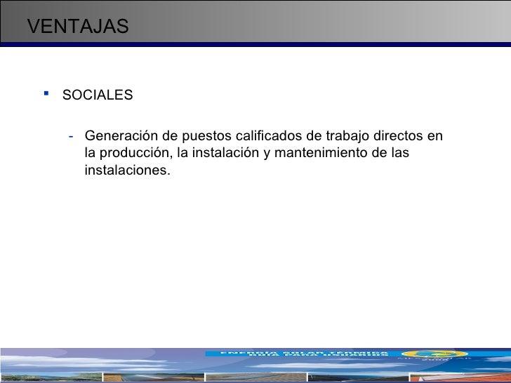 VENTAJAS <ul><li>SOCIALES </li></ul><ul><ul><li>Generación de puestos calificados de trabajo directos en la producción, la...