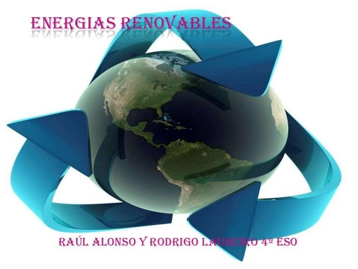 ENERGIAS RENOVABLES<br />Raúl Alonso y Rodrigo Laureiro 4º ESO<br />