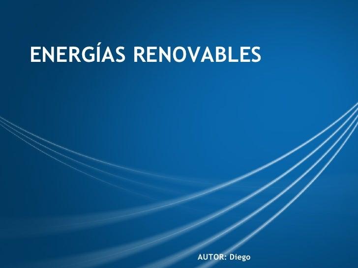 ENERGÍAS RENOVABLES        AUTOR:Diego
