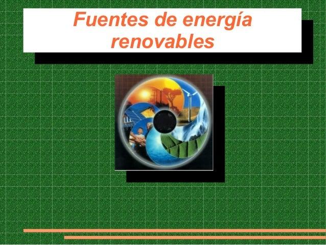 Fuentes de energía Fuentes de energía   renovables    renovables