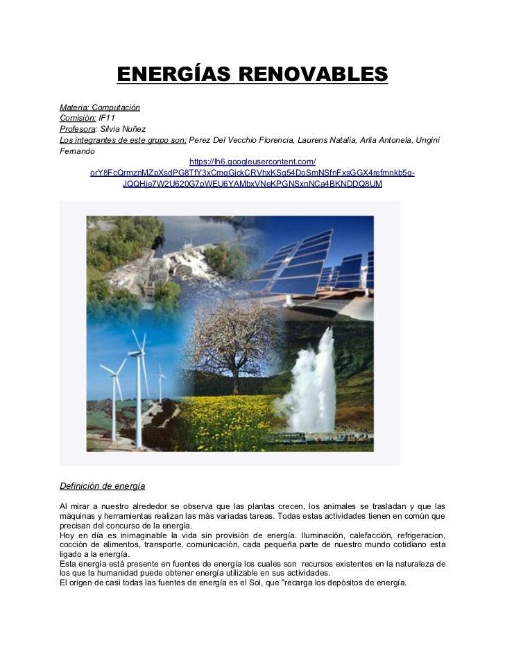 ENERGÍAS RENOVABLESMateria: ComputaciónComisión: IF11Profesora: Silvia NuñezLos integrantes de este grupo son: Perez Del V...