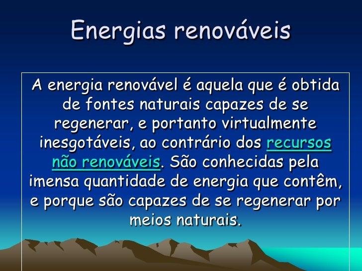 Energias renováveis   A energia renovável é aquela que é obtida      de fontes naturais capazes de se     regenerar, e por...