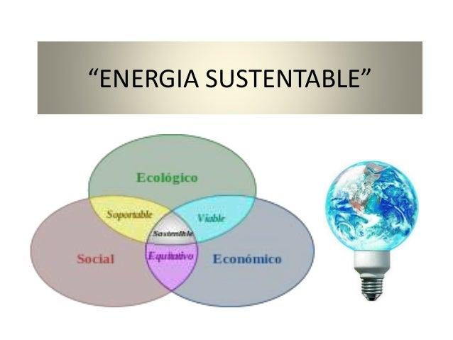 """""""ENERGIA SUSTENTABLE"""""""