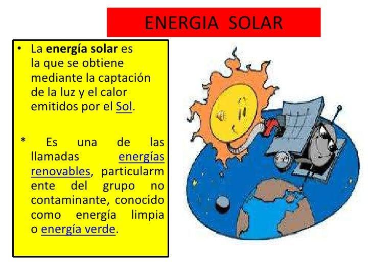 ENERGIA  SOLAR<br />Laenergía solares laque se obtiene mediante la captación de la luz y el calor emitidos por elSol.<...
