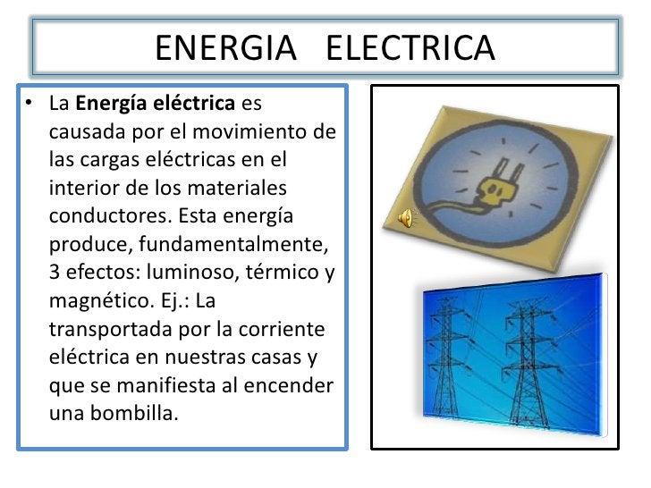 ENERGIA   ELECTRICA<br />LaEnergía eléctricaes causada por el movimiento de las cargas eléctricas en el interior de los ...