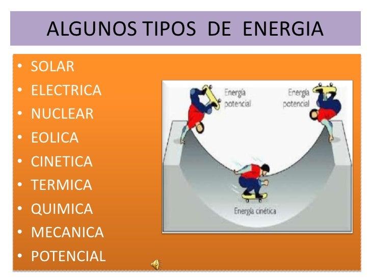 ALGUNOS TIPOS  DE  ENERGIA<br />SOLAR<br />ELECTRICA<br />NUCLEAR<br />EOLICA<br />CINETICA<br />TERMICA<br />QUIMICA<br /...