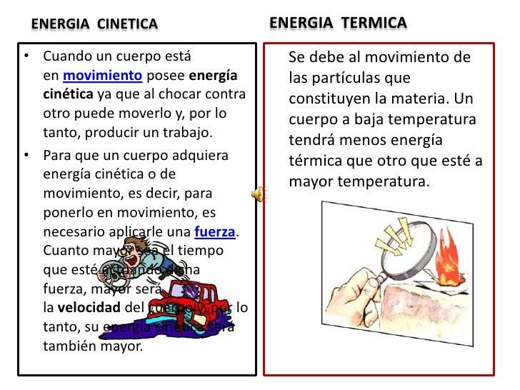 ENERGIA  TERMICA<br />ENERGIA  CINETICA<br />Cuando un cuerpo está enmovimientoposeeenergía cinéticaya que al chocar c...