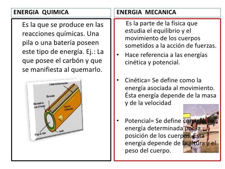 ENERGIA  QUIMICA<br />ENERGIA  MECANICA<br />     Es la que se produce en las reacciones químicas. Una pila o una batería ...