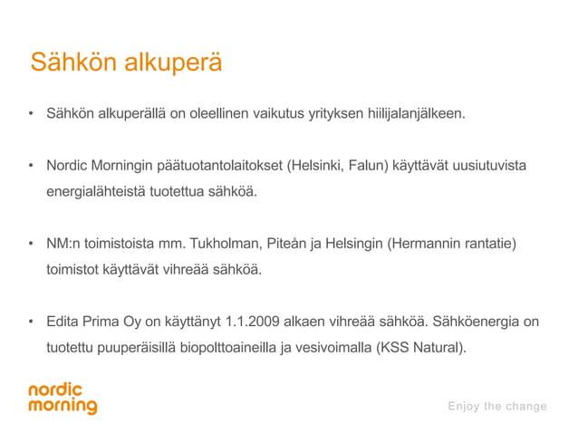 Sähkön alkuperä  • Sähkön alkuperällä on oleellinen vaikutus yrityksen hiilijalanjälkeen.  • Nordic Morningin päätuotantol...