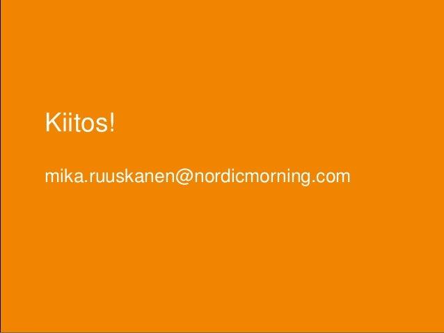 Kiitos!  mika.ruuskanen@nordicmorning.com