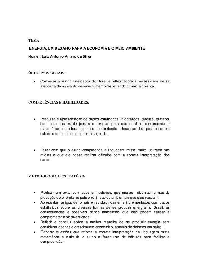 TEMA: ENERGIA, UM DESAFIO PARA A ECONOMIA E O MEIO AMBIENTE Nome : Luiz Antonio Amaro da Silva OBJETIVOS GERAIS:  Conhece...