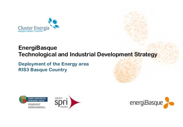 EnergiBasque Technological and Industrial Development Strategy Deployment of the Energy area RIS3 Basque Country
