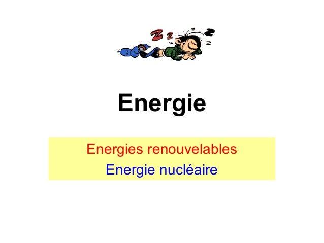 Energie Energies renouvelables Energie nucléaire