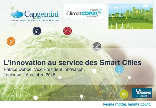 Patrice Duboé, Vice President Innovation, Toulouse, 15 octobre 2015 L'innovation au service des Smart Cities