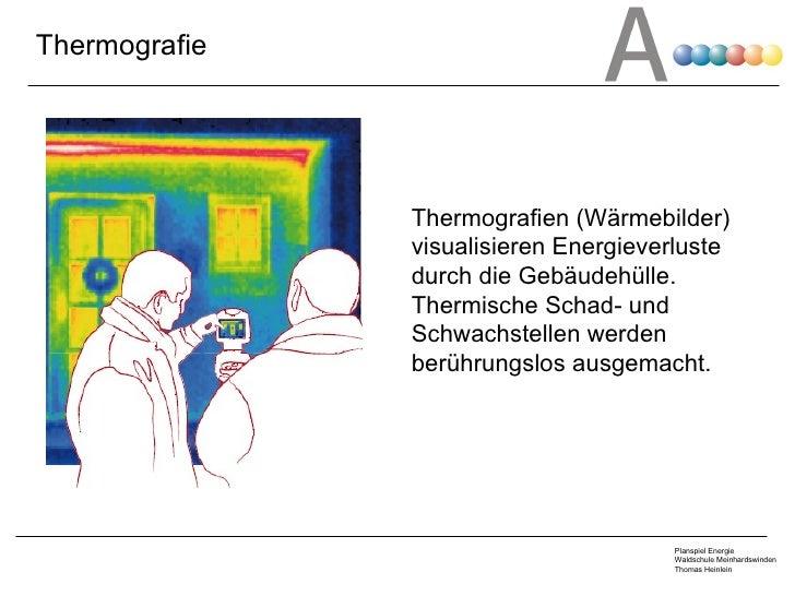 Thermografie Thermografien (Wärmebilder) visualisieren Energieverluste durch die Gebäudehülle. Thermische Schad- und Schwa...