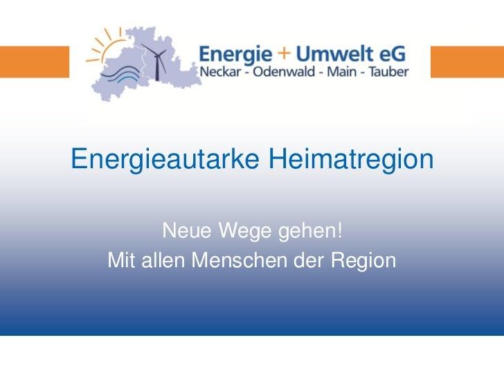 Energieautarke Heimatregion         Neue Wege gehen!  Mit allen Menschen der Region