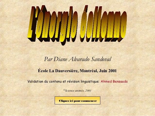 Par Diane Alvarado Sandoval École La Dauversière, Montréal, Juin 2001 Validation du contenu et révision linguistique: Ahme...