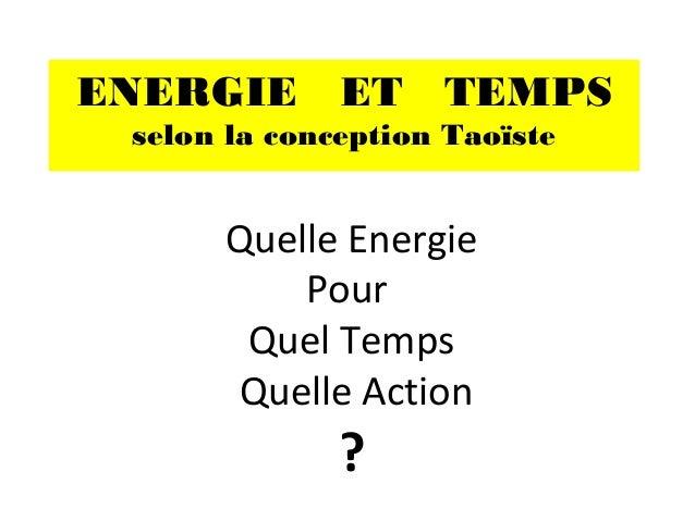ENERGIE ET TEMPS selon la conception Taoïste Quelle Energie Pour Quel Temps Quelle Action ?