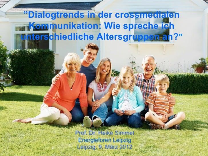 """""""Dialogtrends in der crossmedialen  Kommunikation: Wie spreche ichunterschiedliche Altersgruppen an?""""           Prof. Dr. ..."""